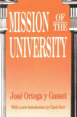 Mission of the University By Ortega y Gasset, Jose/ Nostrand, Howard Lee (EDT)/ Kerr, Clark (INT)